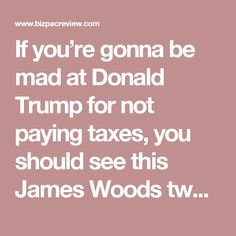 If you're gonna be mad at Donald Trump for not paying taxes, you should see this James Woods tweet first | BizPac Review
