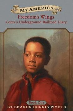 My America: Freedoms Wings: Coreys Underground Railroad Diary, Book One by Sharon Dennis Wyeth 9780439369077 Us History, History Books, Diary Book, Underground Railroad, Film School, This Is A Book, Chapter Books, African American History, Black History Month