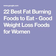 22 Best Fat Burning Foods to Eat - Good Weight Loss Foods for Women