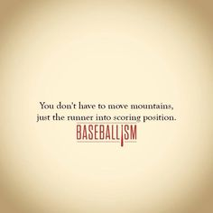 You don't have to move mountains, just the runner into scoring position. Braves Baseball, Cardinals Baseball, Sports Baseball, Baseball Stuff, Baseball Tank, Softball Stuff, Baseball Party, Baseball Scores, Baseball Season