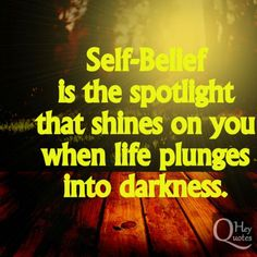 Self-belief is the spotlight that shines on you when life plunges into darkness. via HeyQuotes.com