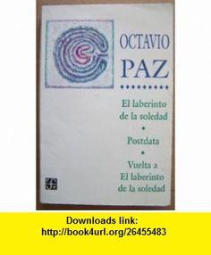 El laberinto de la soledad / Postdata / Vuelta a el laberinto de la soledad Octavio Paz ,   ,  , ASIN: B001AYHL98 , tutorials , pdf , ebook , torrent , downloads , rapidshare , filesonic , hotfile , megaupload , fileserve