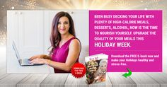 Been busy decking your life with plenty of high-calorie meals, desserts, alcohol, now is the time to nourish yourself. Upgrade the quality of your meals this Holiday week. Download the FREE E-book now and make your Holidays healthy and stress-free.