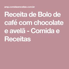 Receita de Bolo de café com chocolate e avelã - Comida e Receitas