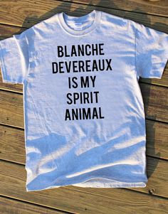 We've all thought it and most of us have said it aloud, but now you can wear your true feelings about Blanche. (There's also one for every lady, in case your spirit animal is another Girl!)