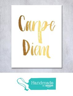Carpe Diem Gold Foil Print Small Poster Wall Art Print Seize The Day Inspirational Motivational Quote Metallic Gold Decor 5 inches x 7 inches B9 from Digibuddha https://www.amazon.com/dp/B0195WOLGM/ref=hnd_sw_r_pi_dp_cSGyybDRZTDAV #handmadeatamazon