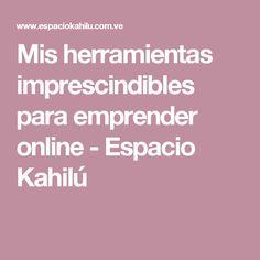Mis herramientas imprescindibles para emprender online - Espacio Kahilú