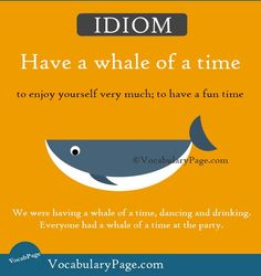 Idioms about happiness (2) Have a whale of a time: to enjoy yourself very much