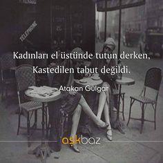 Kadınları el üstünde tutun derken, Kastedilen tabut değildi. - Atakan Gülgar (Kaynak: Instagram - askbaz) #sözler #anlamlısözler #güzelsözler #manalısözler #özlüsözler #alıntı #alıntılar #alıntıdır #alıntısözler #şiir #edebiyat
