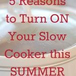Top Five Reasons To Use Your Slow Cooker This Summer