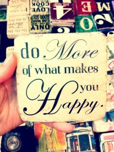 Do more of what makes you happy life quotes quotes quote happy inspirational quotes life lessons