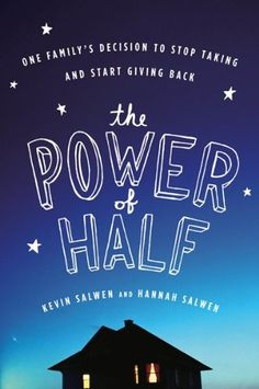 The Power of Half: One Family's Decision to Stop Taking and Start Giving Back by Hannah Salwen $13