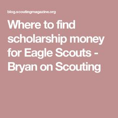 Where to find scholarship money for Eagle Scouts - Bryan on Scouting