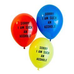 Found on OhLike: Adam J. Kurtz Sorry I Am Such An Asshole Balloons