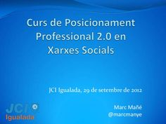 Curs de Posicionament Professional 2.0 en xarxes socials by Marc Mañé via Slideshare