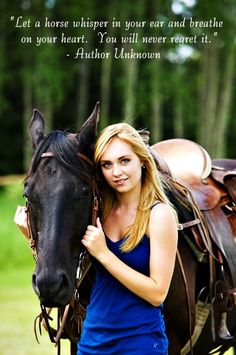 Let a horse whisper in your ear and breathe on your heart. You will never regret it. - Author Unknown