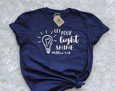 Let Your Light Shine T-shirt, Christian T-shirt, Matthew 5:16, Quote Shirt, Woman's T-shirt, Ladies T-shirt, Soft Feel Shirt, Unisex
