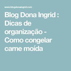 Blog Dona Ingrid : Dicas de organização - Como congelar carne moída