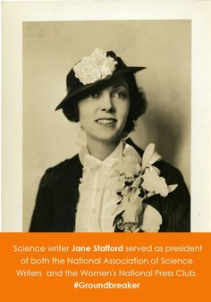Science writer Jane Stafford served as president of both the National Association of Science Writers  and the Women's National Press Club.