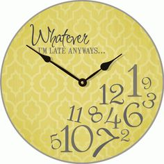 The Whatever, I'm Late Anyways Clock is just a humorous decorative piece that will give everyone a laugh upon entering your home.