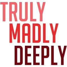 Truly madly deeply I am foolishly completely fallin and somehow you caved all my walls in...