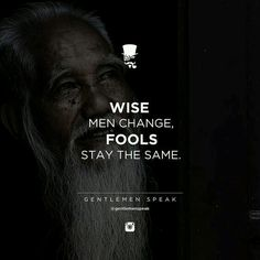 wise men change, fools stay the same Wisdom Quotes, Me Quotes, Motivational Quotes, Inspirational Quotes, Qoutes, Attitude Quotes, Quotable Quotes, Gentleman Quotes, True Gentleman