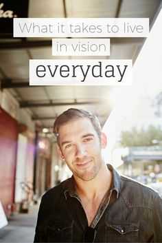 What it takes to live in vision everyday
