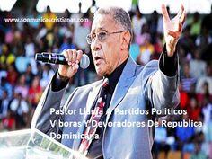 Pastor Llama A Partidos Políticos Víboras Y Devoradores De República Dominicana
