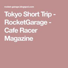 Tokyo Short Trip - RocketGarage - Cafe Racer Magazine