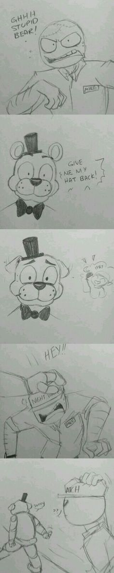Aw freddy. Don't feel like that. You didn't do it.<< Freddy.....
