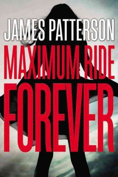 Maximum Ride forever by James Patterson.