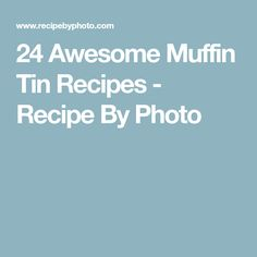 24 Awesome Muffin Tin Recipes - Recipe By Photo