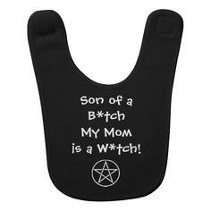 Son of a B*tch my Mom is a W*tch! Pagan Wiccan Baby Bib by www.cheekywitch.co.uk #zazzle #witch #wicca #pagan #baby #witchling