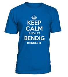 KEEP CALM AND LET BENDIG HANDLE IT  Funny bendy T-shirt, Best bendy T-shirt
