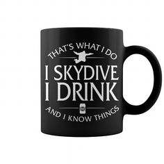 Thats What I Do I Skydive I Drink And I Know Things Mug #Skydiving #tshirts #hobby #gift #ideas #Popular #Everything #Videos #Shop #Animals #pets #Architecture #Art #Cars #motorcycles #Celebrities #DIY #crafts #Design #Education #Entertainment #Food #drink #Gardening #Geek #Hair #beauty #Health #fitness #History #Holidays #events #Home decor #Humor #Illustrations #posters #Kids #parenting #Men #Outdoors #Photography #Products #Quotes #Science #nature #Sports #Tattoos #Technology #Travel…