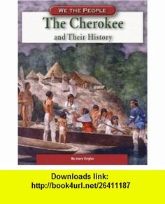 The Cherokee and Their History (We the People (Compass Point  Hardcover)) (9780756512736) Mary Englar , ISBN-10: 0756512735  , ISBN-13: 978-0756512736 ,  , tutorials , pdf , ebook , torrent , downloads , rapidshare , filesonic , hotfile , megaupload , fileserve