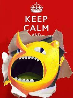 """""""Keep calm and""""..... Lemongrab comes crashing through and says """" Unaaaaaaacceptaaaaaable"""""""