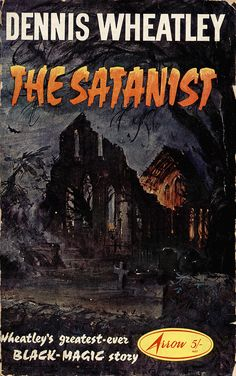 The Satanist by Dennis Wheatley 8 out of 10 Horror Fiction, Horror Books, Sci Fi Books, Horror Comics, Film Books, Dennis Wheatley, Vintage Book Art, Horror Tale, Occult Books