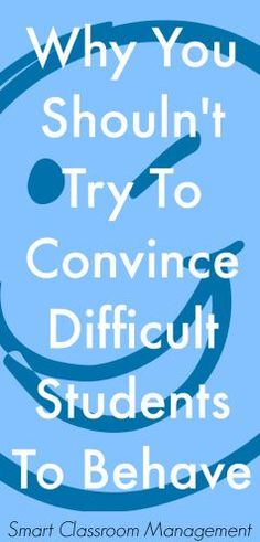 Why You Shouldn't Try To Convince Difficult Students To Behave - The teacher pulls aside their most difficult student for a private meeting. But in every case, the teacher is trying to convince the student to behave. Because, when you try to convince students to behave, you're showing how much it means to you. And in so doing, you give away your leverage.