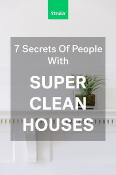 The 7 Secrets Of People With Super Clean Houses