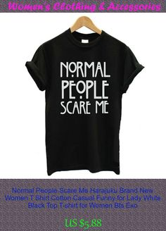 Normal People Scare Me Harajuku Brand New Women T Shirt Cotton Casual Funny for Lady White Black Top T-shirt for Women Bts Exo