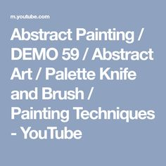 Abstract Painting / DEMO 59 / Abstract Art / Palette Knife and Brush / Painting Techniques - YouTube