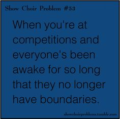 Yup. But I can think of a few who never have boundaries..... show choir probs