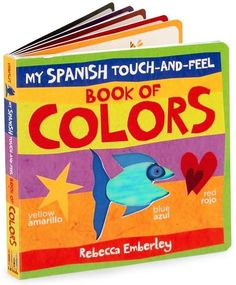 My Spanish Touch-And-Feel Book of Colors by Rebecca Emberley