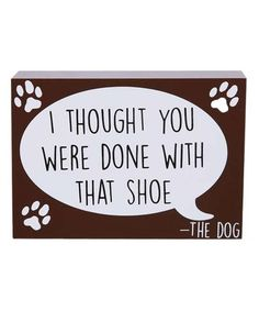 Loving this 'I Thought You Were Done With That Shoe' Box Sign on