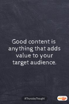 Good content is anything that adds value to your target audience.
