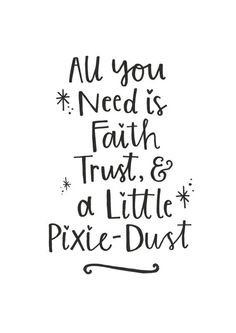 All you need is faith, trust, & a little pixie-dust