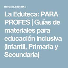 La Eduteca: PARA PROFES | Guías de materiales para educación inclusiva (Infantil, Primaria y Secundaria)