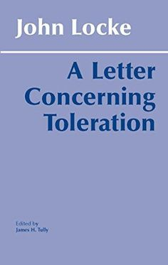 letter concerning toleration John locke (1632-1704): a letter concerning toleration 1686 drake 258 toleration defined: prohibiting legal discrimination against those of another (usually minority and religious) belief.