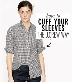 How to Cuff Your Sleeves Like J. Crew by whowhatwear: A little neater and best of all they stay in place all day.  #Shirt_Sleeve_Roll